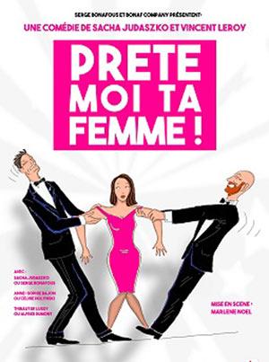 PRETE MOI TA FEMME !, Lieu : THEATRE DE LA FONTAINE D'ARGENT