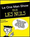 LE ONE MAN SHOW POUR LES NULS