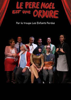 LE PERE NOEL EST UNE ORDURE CAFE-THEATRE LE TETARD pièce de théâtre contemporain