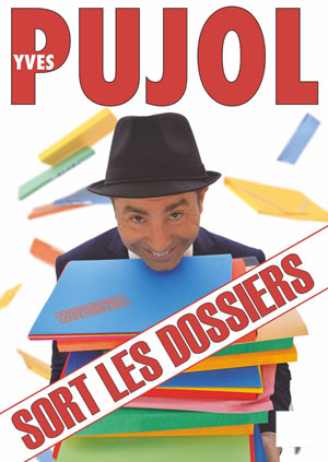 YVES PUJOL - SORT LES DOSSIERS THEATRE LE COLBERT one man/woman show