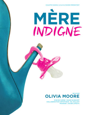 OLIVIA MOORE - MERE INDIGNE THEATRE LE COLBERT one man/woman show