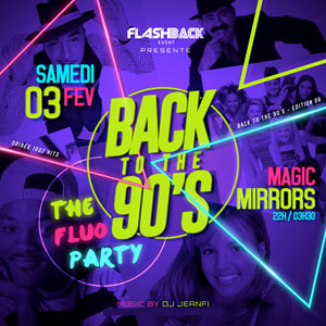 BACK TO THE 90S #6  FLUO PARTY MAGIC MIRRORS soirée