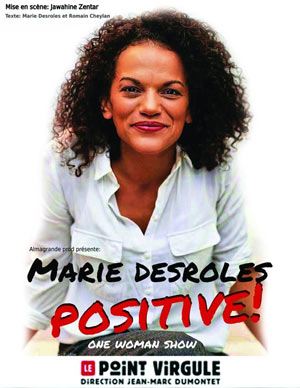 MARIE DESROLES - POSITIVE THEATRE POINT-VIRGULE one man/woman show