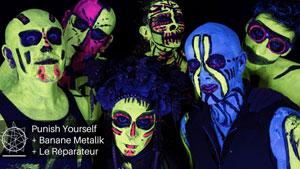 Plus d'infos sur l'évènement PUNISH YOURSELF + BANANE METALIK