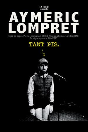AYMERIC LOMPRET Sas Le Troyes Fois Plus one man/woman show