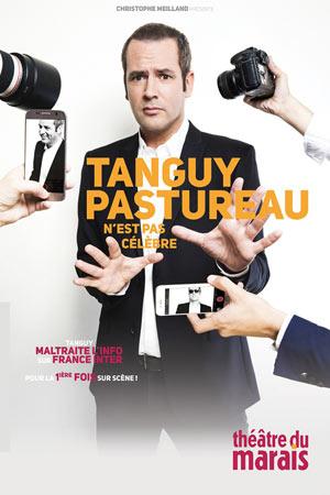 TANGUY PASTUREAU N'EST PAS CELEBRE Théatre du Marais one man/woman show