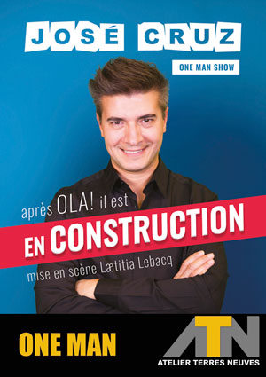 JOSE CRUZ DANS EN CONSTRUCTION ATN - ATELIER TERRES NEUVES one man/woman show