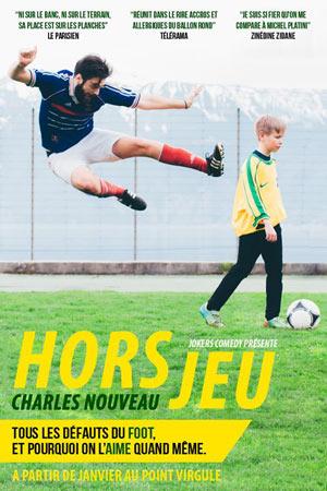CHARLES NOUVEAU DANS HORS-JEU THEATRE POINT-VIRGULE one man/woman show