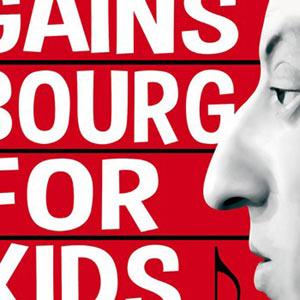 Plus d'infos sur l'évènement GAINSBOURG FOR KIDS