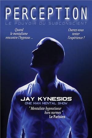 JAY KYNESIOS DANS PERCEPTION THEATRE LE ROYAL COMEDIE évènement