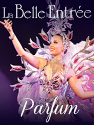 PARFUM - REPAS-SPECTACLE LA BELLE ENTRÉE revue, cabaret