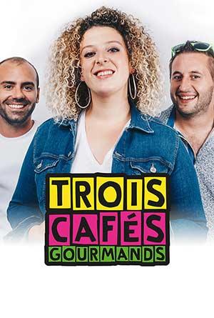 Plus d'infos sur l'évènement TROIS CAFES GOURMANDS