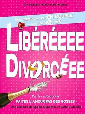LIBEREEEE DIVORCEEE THEATRE COMEDIE DE LILLE comédie, pièce de théâtre d'humour