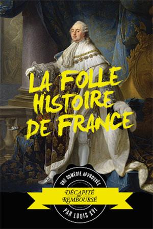 Plus d'infos sur l'évènement LA FOLLE HISTOIRE DE FRANCE