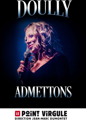 DOULLY - ADMETTONS THEATRE POINT-VIRGULE one man/woman show