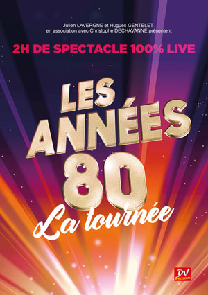 LES ANNEES 80, LA TOURNEE CENTRE DES CONGRES concert de chanson française