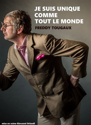 FREDDY TOUGAUX DANS JE SUIS UNIQUE THEATRE COMEDIE DE LILLE one man/woman show