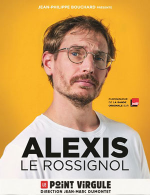 ALEXIS LE ROSSIGNOL THEATRE POINT-VIRGULE one man/woman show