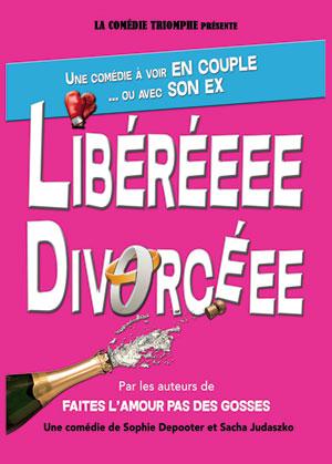 Plus d'infos sur l'évènement LIBEREEEE, DIVORCEEE