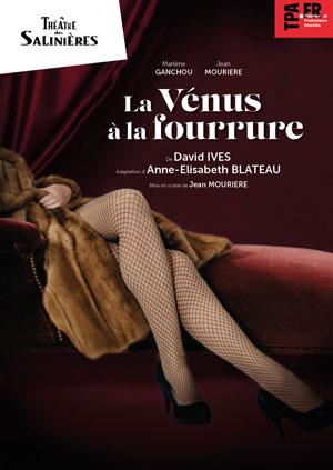 LA VENUS A LA FOURRURE THEATRE DES SALINIERES pièce de théâtre contemporain