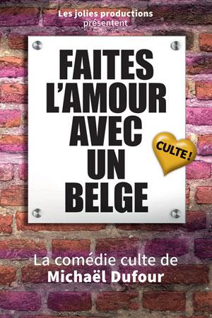 FAITES L 'AMOUR AVEC UN BELGE THEATRE COMEDIE DE LILLE comédie, pièce de théâtre d'humour