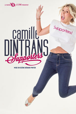 CAMILLE DINTRANS SUPPORTERS LES 3T one man/woman show