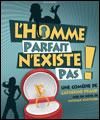 L HOMME PARFAIT N'EXISTE PAS